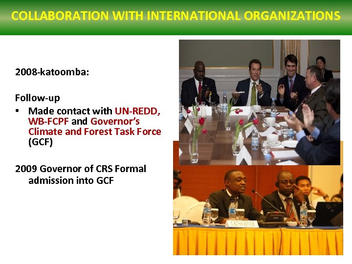 COLLABORATION WITH INTERNATIONAL ORGANIZATIONS 2008 -katoomba: Follow-up • Made contact with UN-REDD, WB-FCPF and