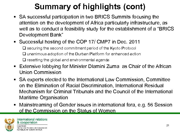 Summary of highlights (cont) § SA successful participation in two BRICS Summits focusing the