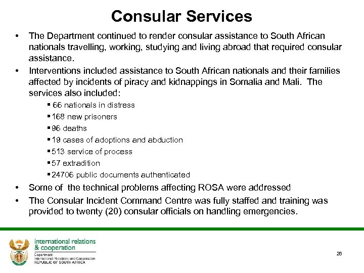 Consular Services • • The Department continued to render consular assistance to South African