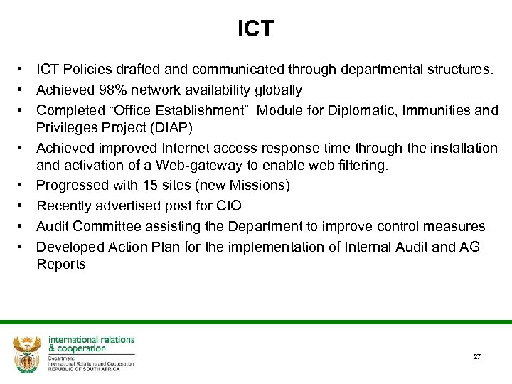 ICT • ICT Policies drafted and communicated through departmental structures. • Achieved 98% network