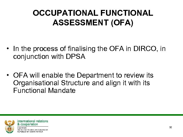 OCCUPATIONAL FUNCTIONAL ASSESSMENT (OFA) • In the process of finalising the OFA in DIRCO,