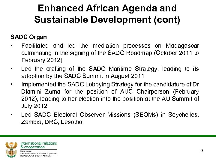Enhanced African Agenda and Sustainable Development (cont) SADC Organ • Facilitated and led the