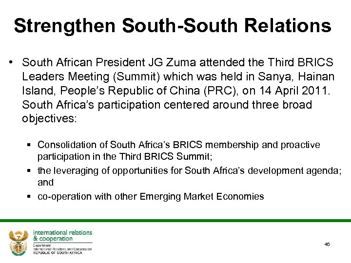 Strengthen South-South Relations • South African President JG Zuma attended the Third BRICS Leaders