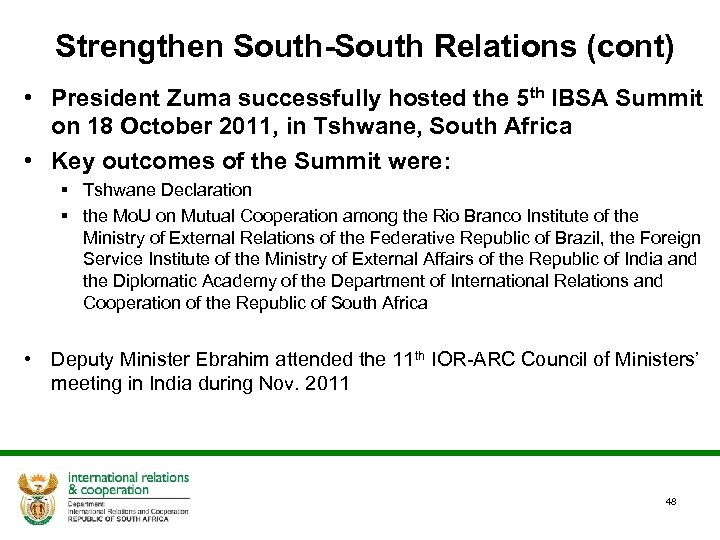 Strengthen South-South Relations (cont) • President Zuma successfully hosted the 5 th IBSA Summit