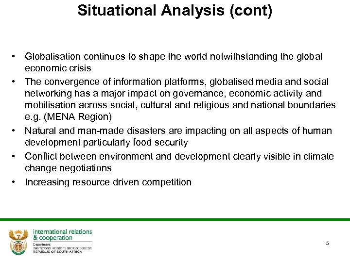 Situational Analysis (cont) • Globalisation continues to shape the world notwithstanding the global economic