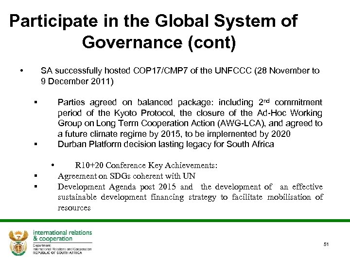 Participate in the Global System of Governance (cont) • SA successfully hosted COP 17/CMP