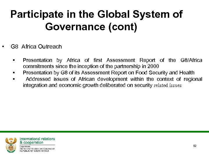 Participate in the Global System of Governance (cont) • G 8 Africa Outreach §
