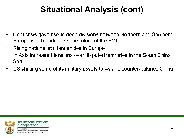 Situational Analysis (cont) • Debt crisis gave rise to deep divisions between Northern and