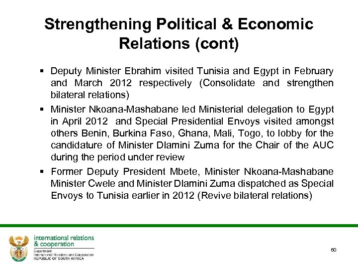 Strengthening Political & Economic Relations (cont) § Deputy Minister Ebrahim visited Tunisia and Egypt