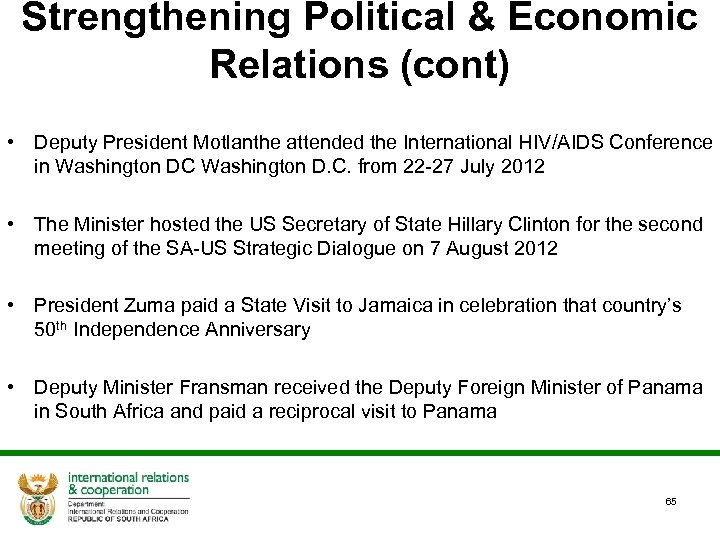 Strengthening Political & Economic Relations (cont) • Deputy President Motlanthe attended the International HIV/AIDS