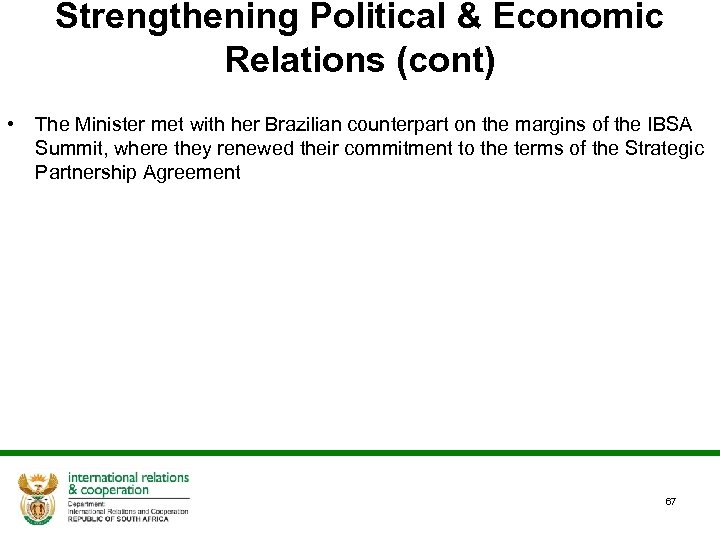 Strengthening Political & Economic Relations (cont) • The Minister met with her Brazilian counterpart