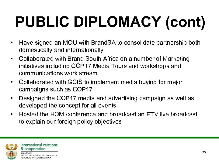 PUBLIC DIPLOMACY (cont) • Have signed an MOU with Brand. SA to consolidate partnership