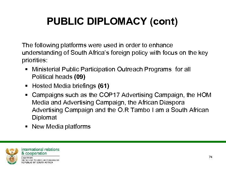 PUBLIC DIPLOMACY (cont) The following platforms were used in order to enhance understanding of