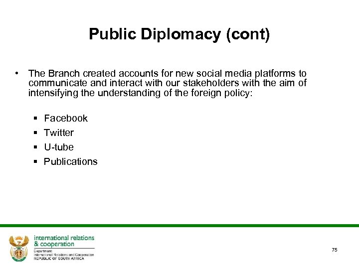 Public Diplomacy (cont) • The Branch created accounts for new social media platforms to