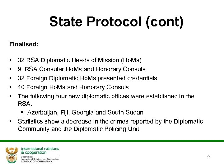 State Protocol (cont) Finalised: • 32 RSA Diplomatic Heads of Mission (Ho. Ms) •