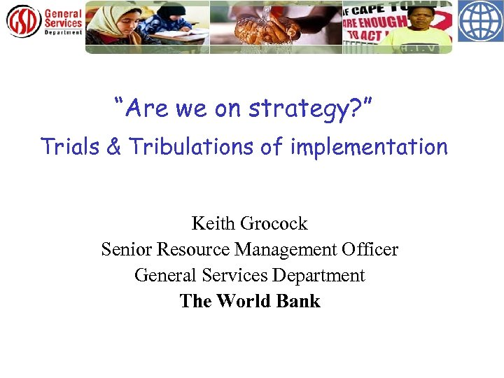 """""""Are we on strategy? """" Trials & Tribulations of implementation Keith Grocock Senior Resource"""