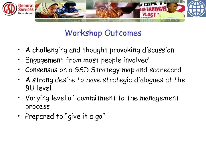 Workshop Outcomes • • A challenging and thought provoking discussion Engagement from most people