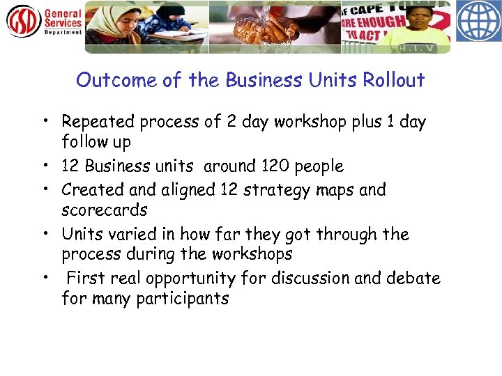 Outcome of the Business Units Rollout • Repeated process of 2 day workshop plus