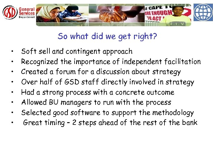 So what did we get right? • • Soft sell and contingent approach Recognized