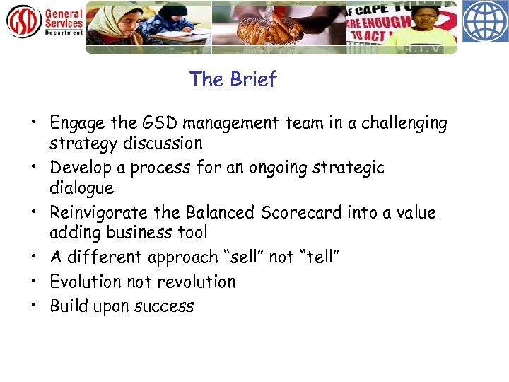 The Brief • Engage the GSD management team in a challenging strategy discussion •