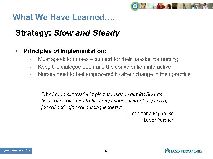What We Have Learned…. Strategy: Slow and Steady • Principles of Implementation: • •
