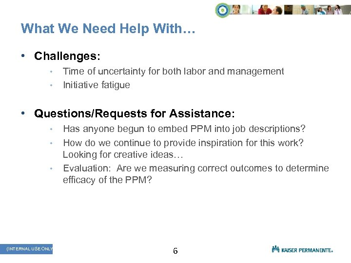 What We Need Help With… • Challenges: • • Time of uncertainty for both