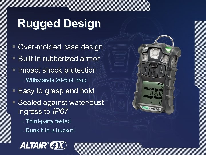 Rugged Design § Over-molded case design § Built-in rubberized armor § Impact shock protection
