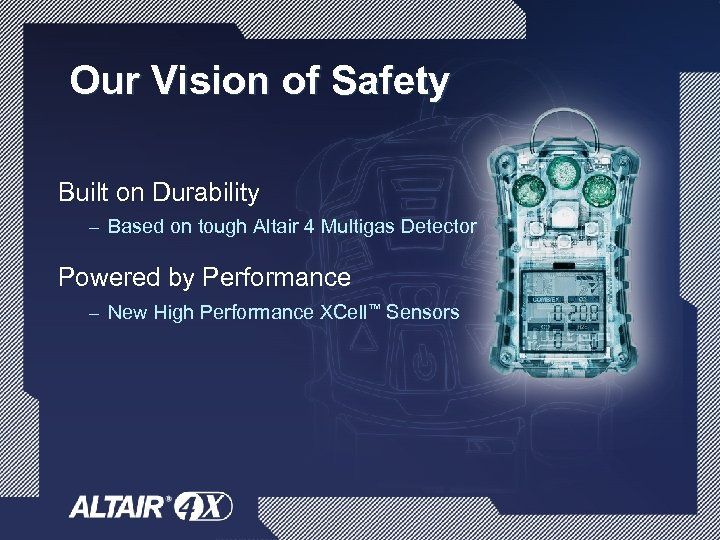 Our Vision of Safety Built on Durability – Based on tough Altair 4 Multigas
