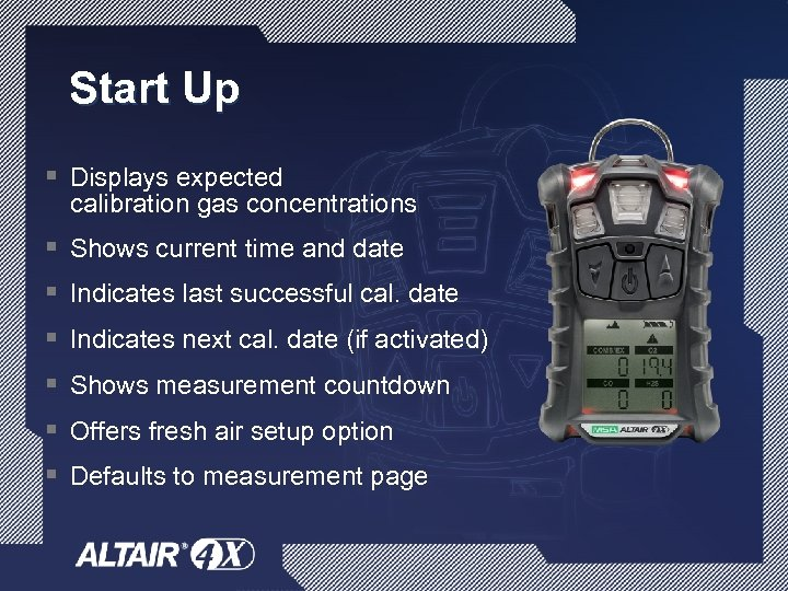 Start Up § Displays expected calibration gas concentrations § Shows current time and date