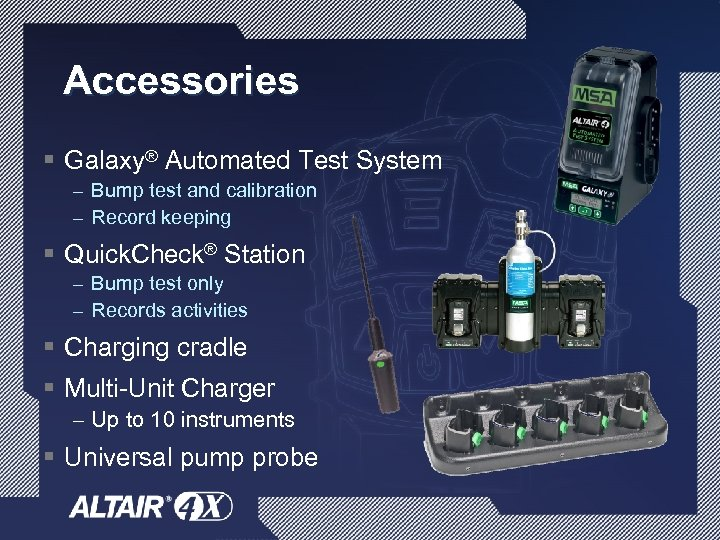 Accessories § Galaxy® Automated Test System – Bump test and calibration – Record keeping