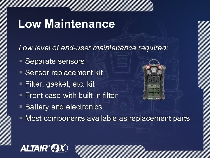 Low Maintenance Low level of end-user maintenance required: § § § Separate sensors Sensor