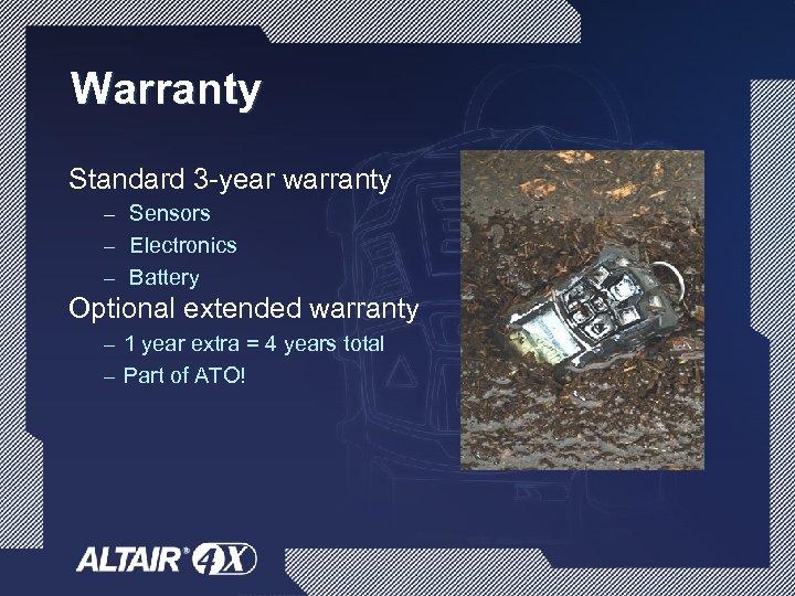 Warranty Standard 3 -year warranty – Sensors – Electronics – Battery Optional extended warranty