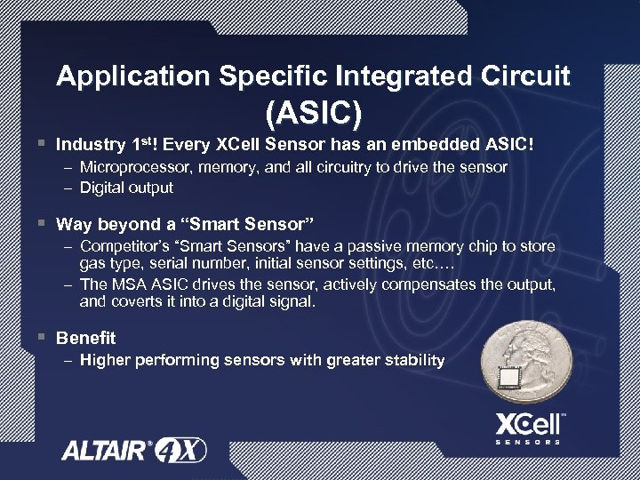 Application Specific Integrated Circuit (ASIC) § Industry 1 st! Every XCell Sensor has an