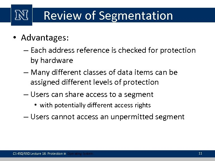 Review of Segmentation • Advantages: – Each address reference is checked for protection by