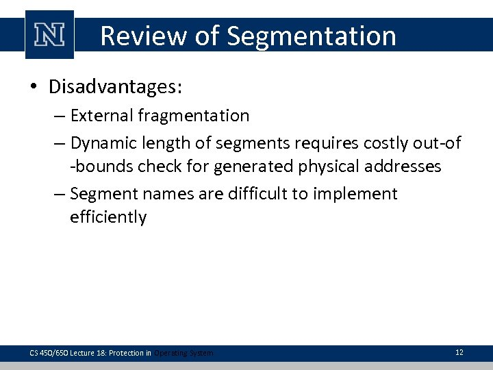 Review of Segmentation • Disadvantages: – External fragmentation – Dynamic length of segments requires