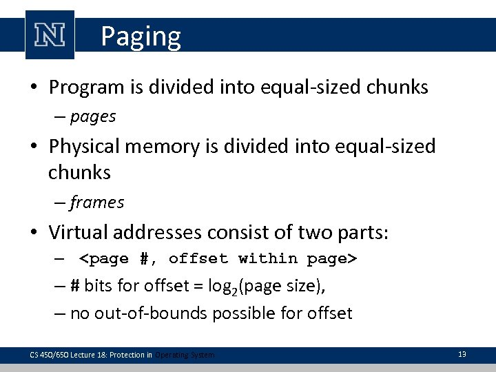 Paging • Program is divided into equal-sized chunks – pages • Physical memory is