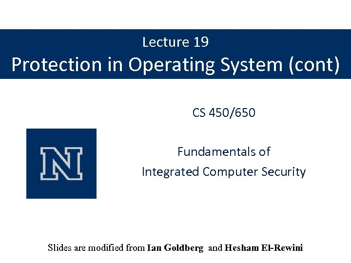 Lecture 19 Protection in Operating System (cont) CS 450/650 Fundamentals of Integrated Computer Security