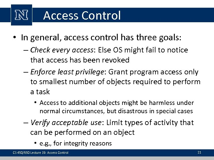 Access Control • In general, access control has three goals: – Check every access: