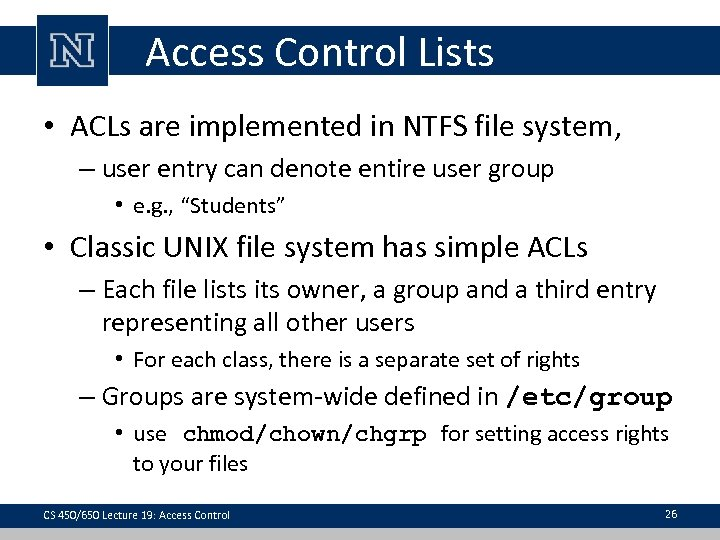 Access Control Lists • ACLs are implemented in NTFS file system, – user entry