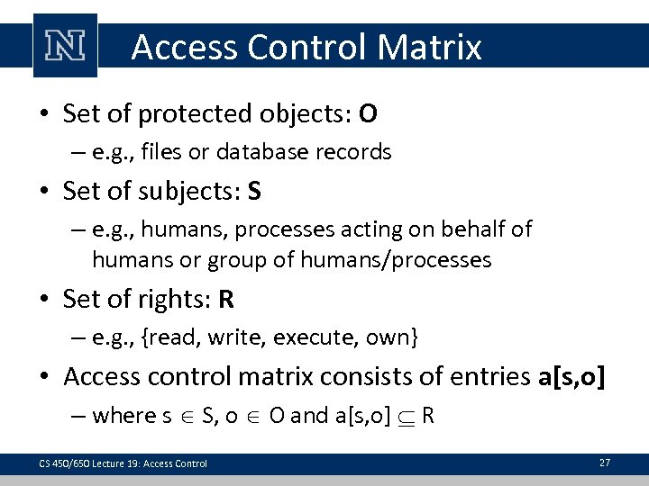 Access Control Matrix • Set of protected objects: O – e. g. , files