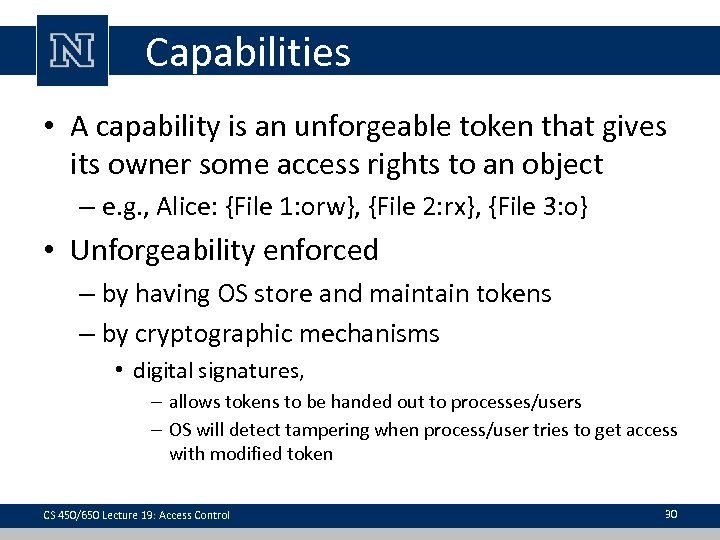 Capabilities • A capability is an unforgeable token that gives its owner some access