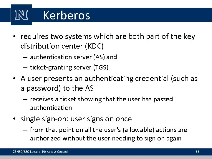Kerberos • requires two systems which are both part of the key distribution center