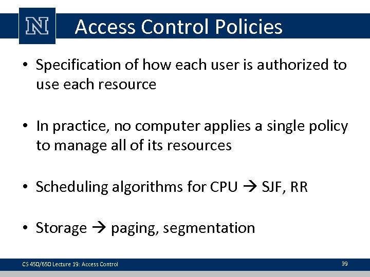 Access Control Policies • Specification of how each user is authorized to use each