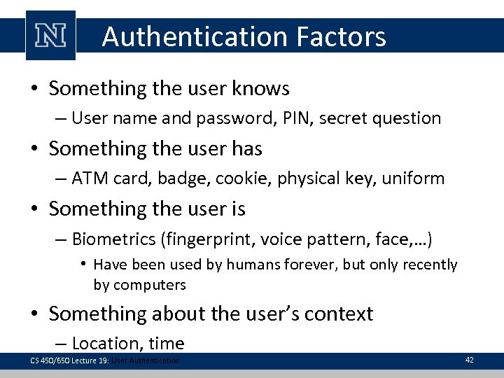 Authentication Factors • Something the user knows – User name and password, PIN, secret