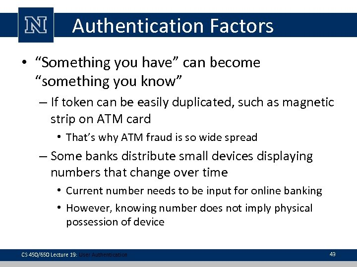 """Authentication Factors • """"Something you have"""" can become """"something you know"""" – If token"""