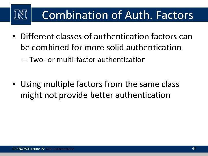 Combination of Auth. Factors • Different classes of authentication factors can be combined for