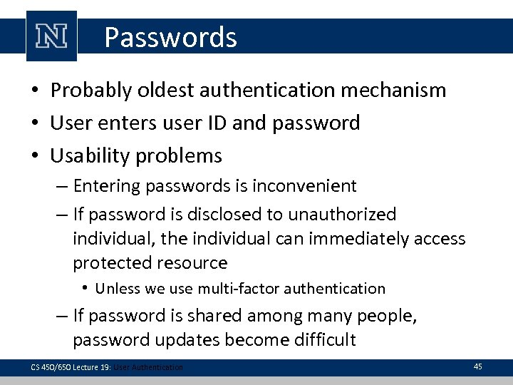 Passwords • Probably oldest authentication mechanism • User enters user ID and password •