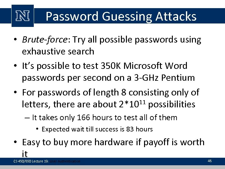 Password Guessing Attacks • Brute-force: Try all possible passwords using exhaustive search • It's