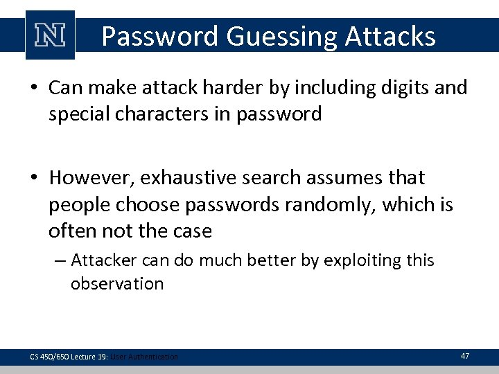 Password Guessing Attacks • Can make attack harder by including digits and special characters