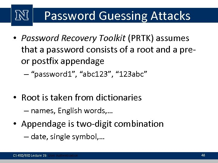Password Guessing Attacks • Password Recovery Toolkit (PRTK) assumes that a password consists of